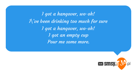 I got a hangover, wo-oh!